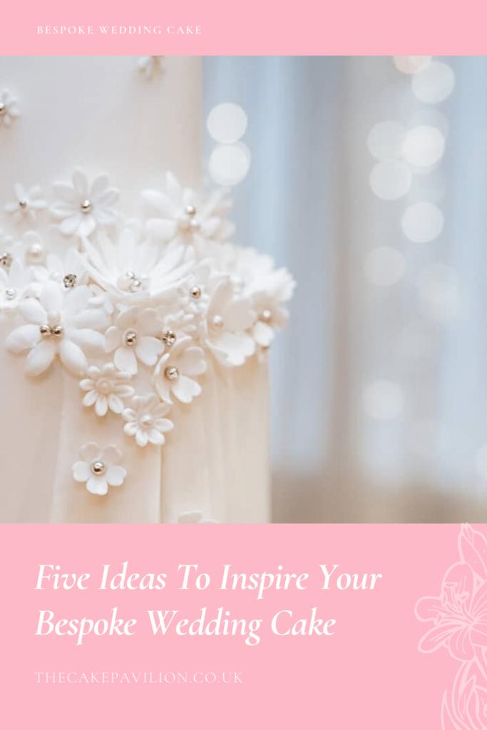 5 Ideas to Inspire Your Bespoke Wedding Cake